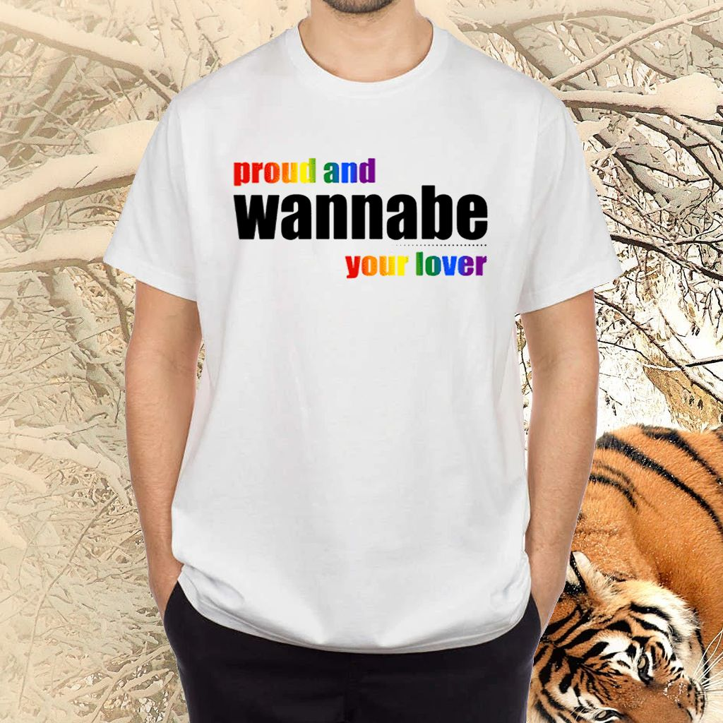 Proud And Wanna Be Your Lover TShirt