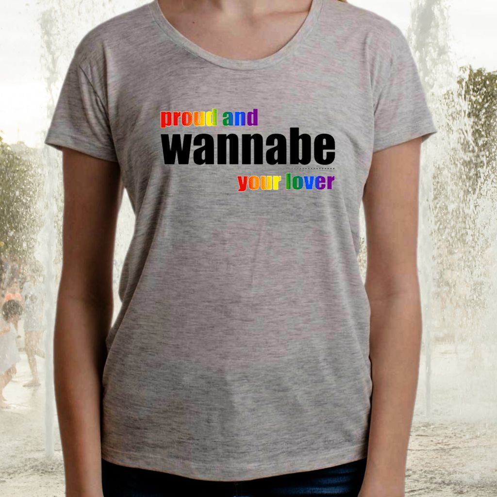 Proud And Wanna Be Your Lover TShirts