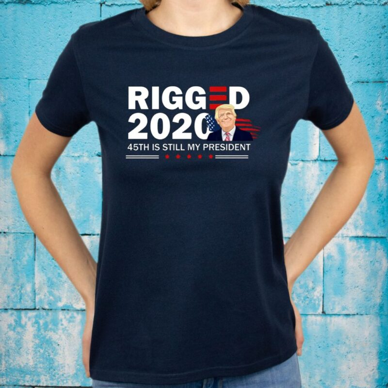 Rigged 2020 45th Is Still My President Shirt