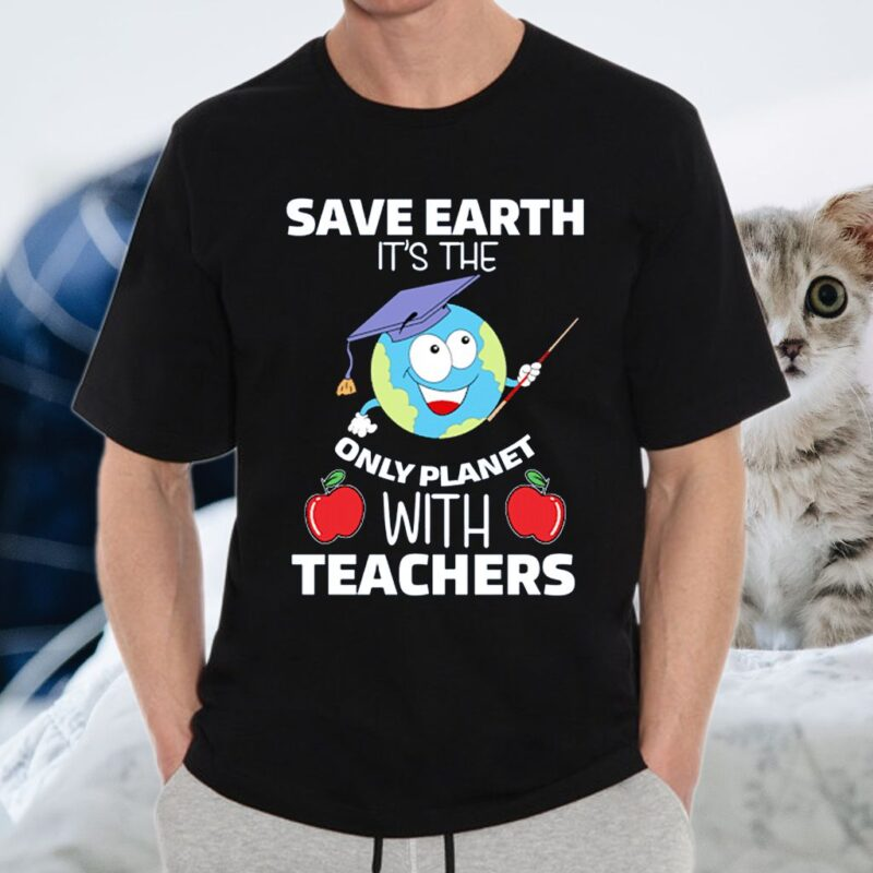 Save Earth It's the Only Planet With Teachers Shirt
