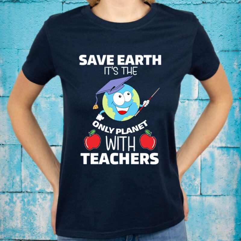 Save Earth It's the Only Planet With Teachers Shirts
