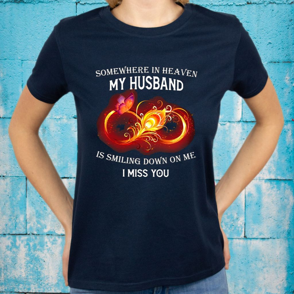Somewhere In Heaven My Husband Is Smiling Down On My I Miss You Shirt