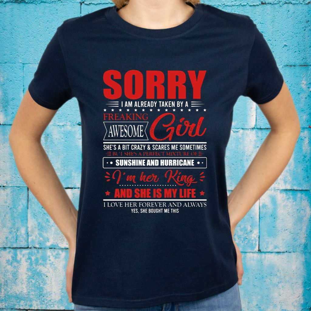 Sorry I Am Already Taken By A Freaking Awesome Girl She's A Bit Crazy And Scares Me Sometimes Funny T-Shirts