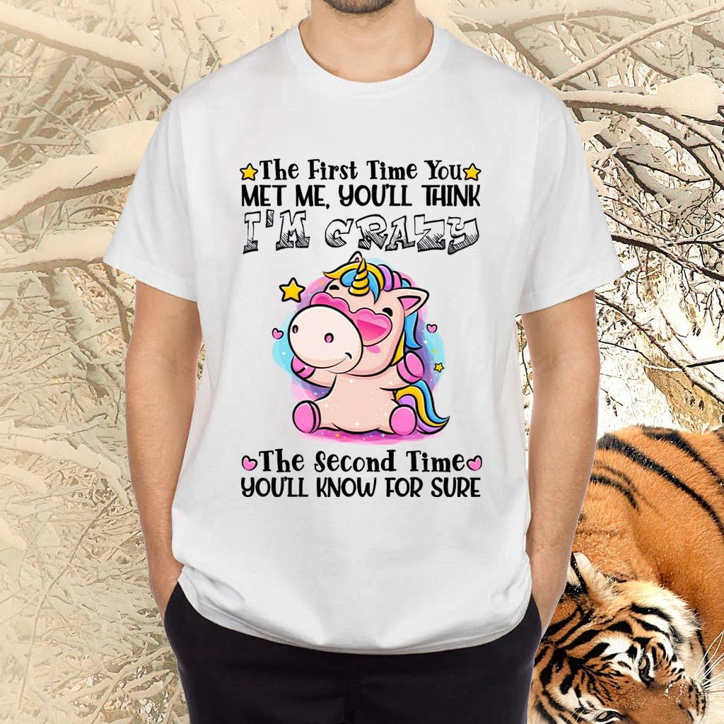 The First Time You Met Me You Think I'm Crazy TShirt