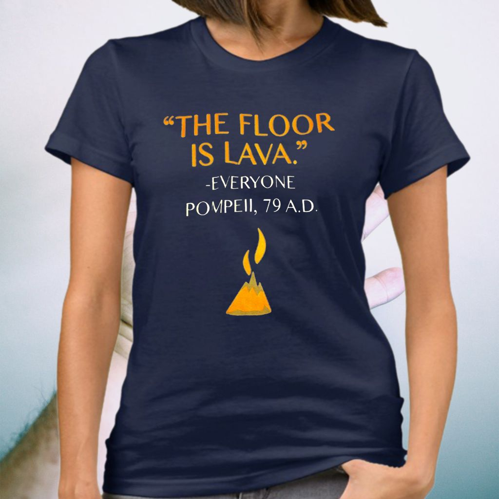 The Floor Is Lava Everyone Pompell 79 AD T-Shirt