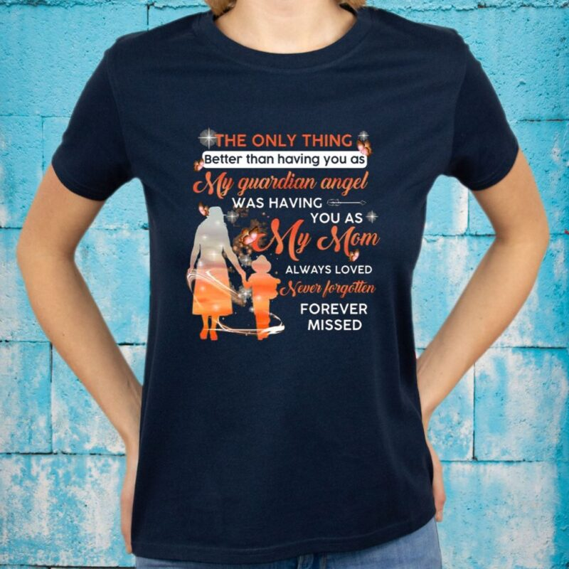 The Only Thing Better Than Having You As My Guardian Angel Was Having You As My Mom T-Shirts