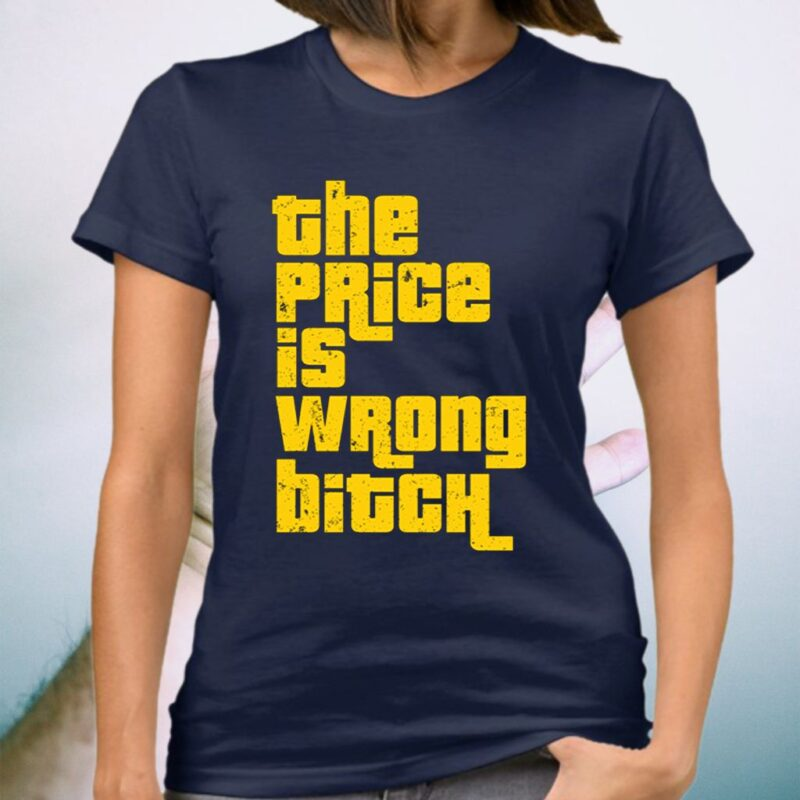 The Price Is Wrong Bitch Shirt