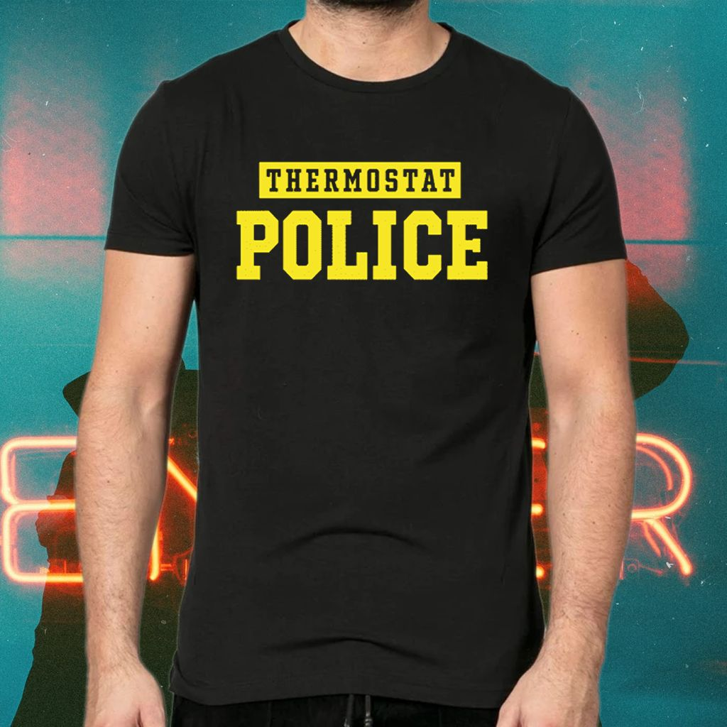 Thermostat Police Shirts