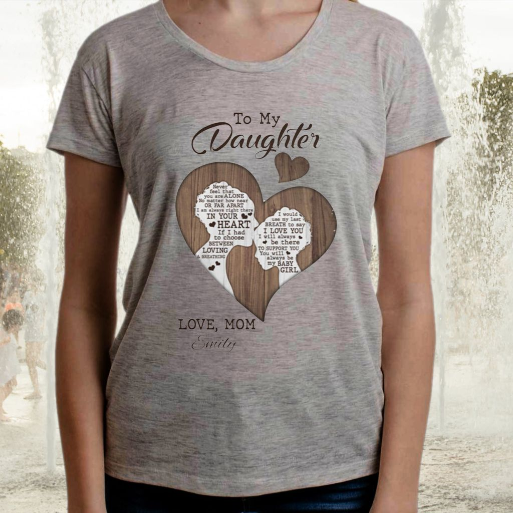 To My Daughter Never Feel That You Are Alone Love Mom Emily TShirt