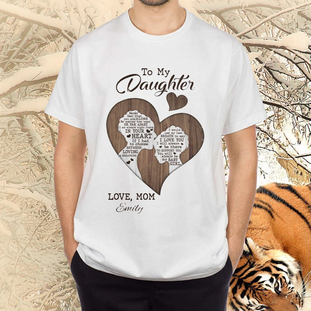 To My Daughter Never Feel That You Are Alone Love Mom Emily TShirts