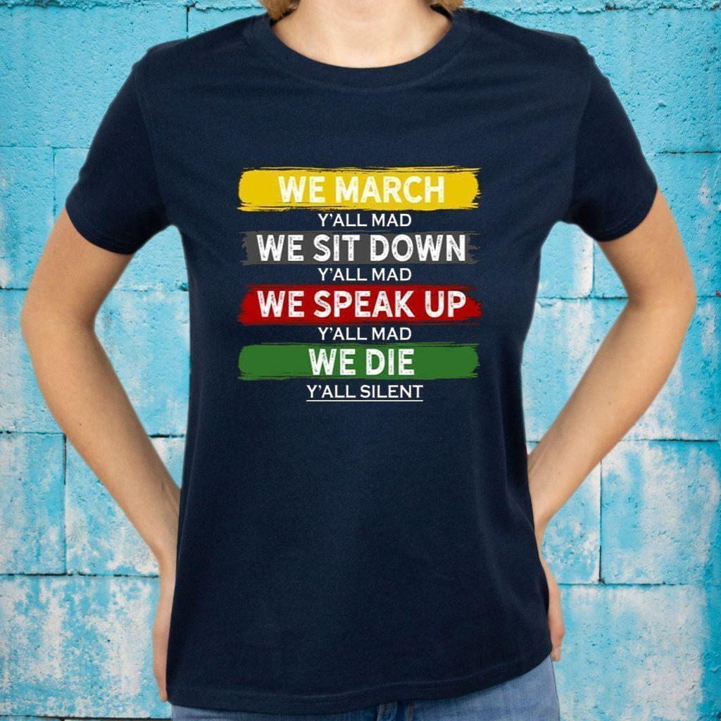 We March Y'All Mad We Sit Down Y'All Mad Dark T-shirts