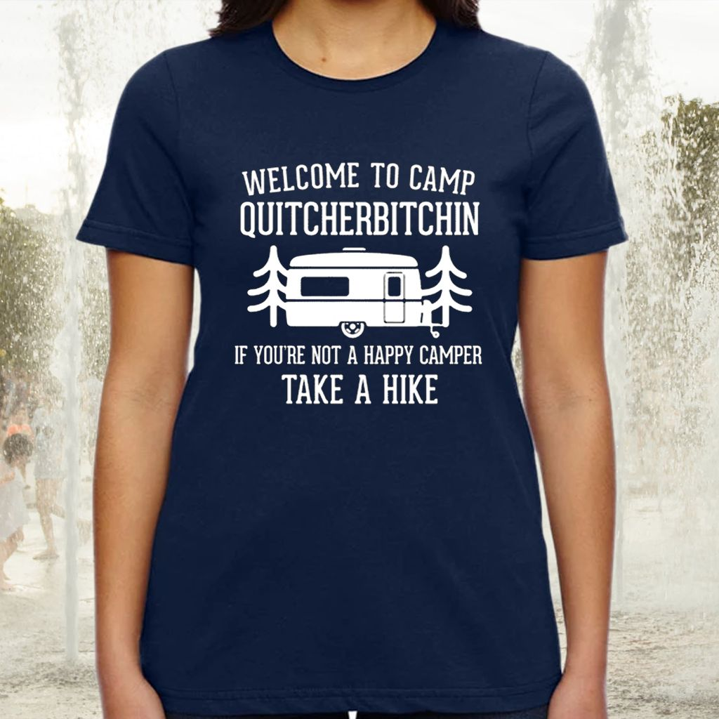 Welcome To Camp Quitcherbitchin If You're Not Happy Camper Take A Hike TShirt