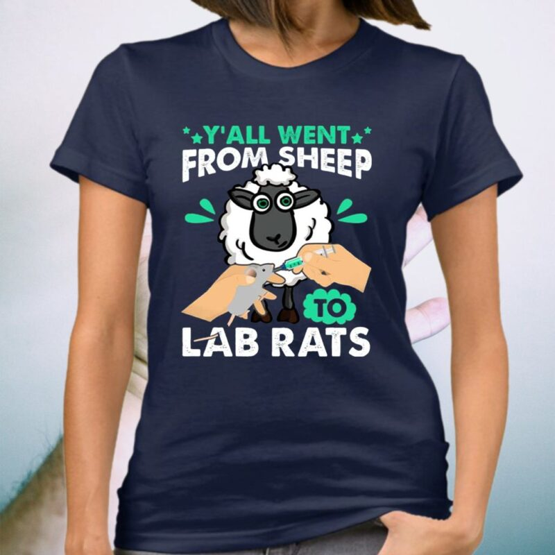 Y'all Went From Sheep To Lab Rats T-Shirt