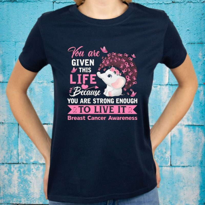 You Are Given This Life Because You Are Strong Enough To Live It Breast Cancer Awareness T-Shirts