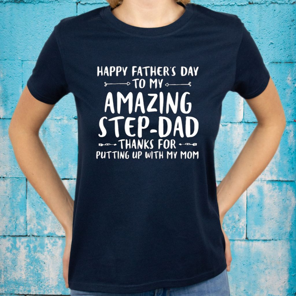 happy father's day to my amazing step dad thanks for putting up with my mom tshirts