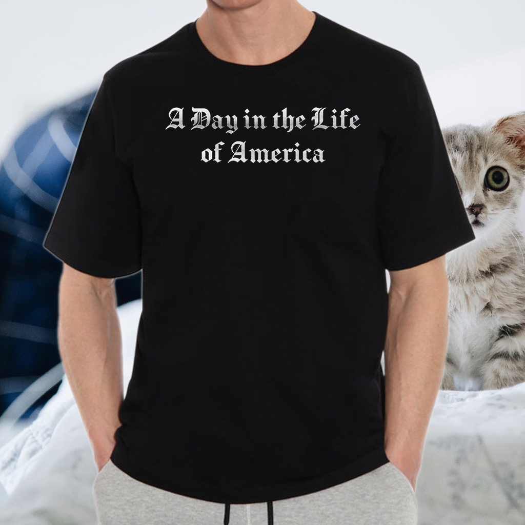 A Day In The Life Of America TShirt
