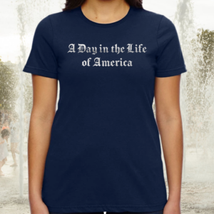 A Day In The Life Of America TeeShirt