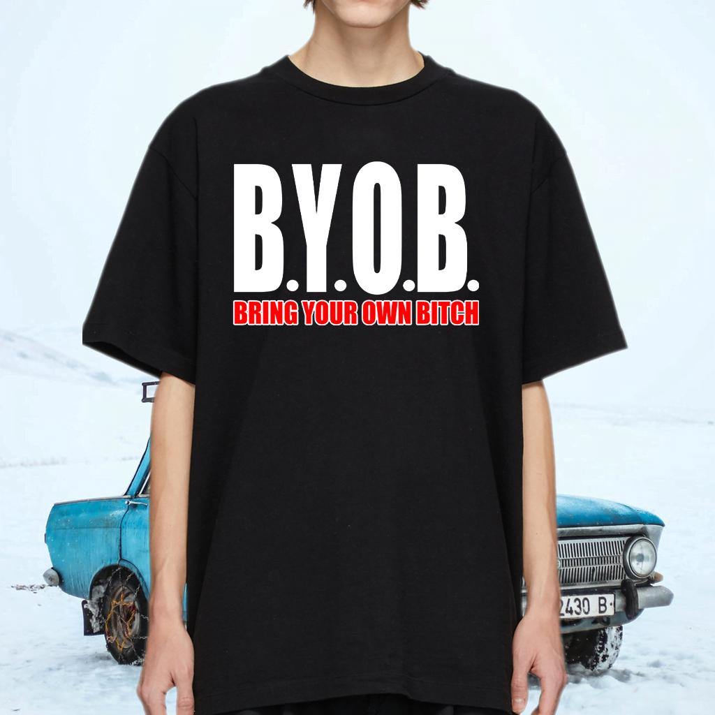 BYOB Bring Your Own Bitch shirt