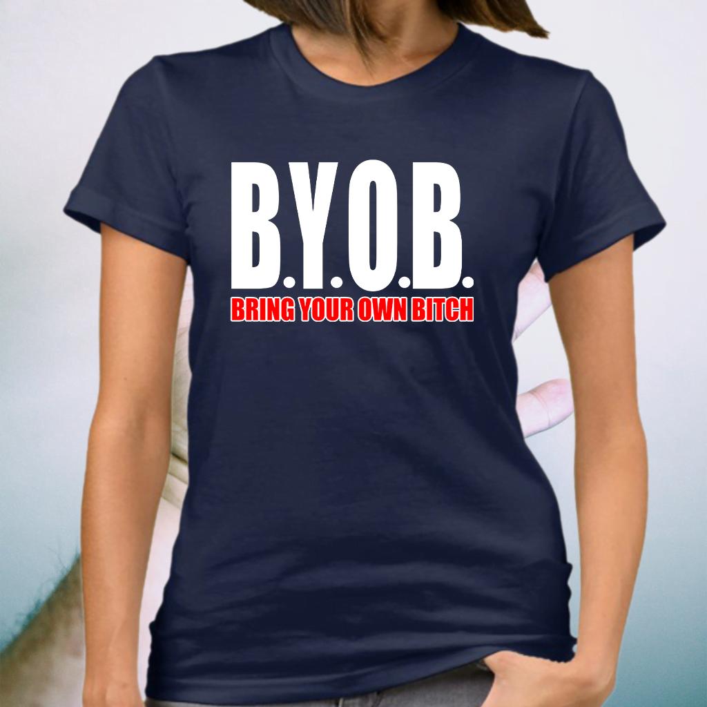 BYOB Bring Your Own Bitch shirts