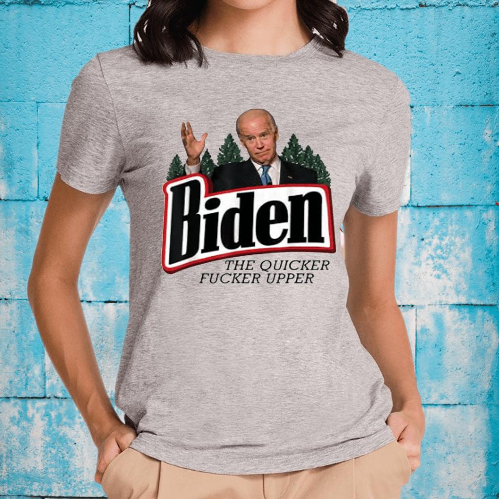 Biden The Quicker Fucker Upper T-Shirt