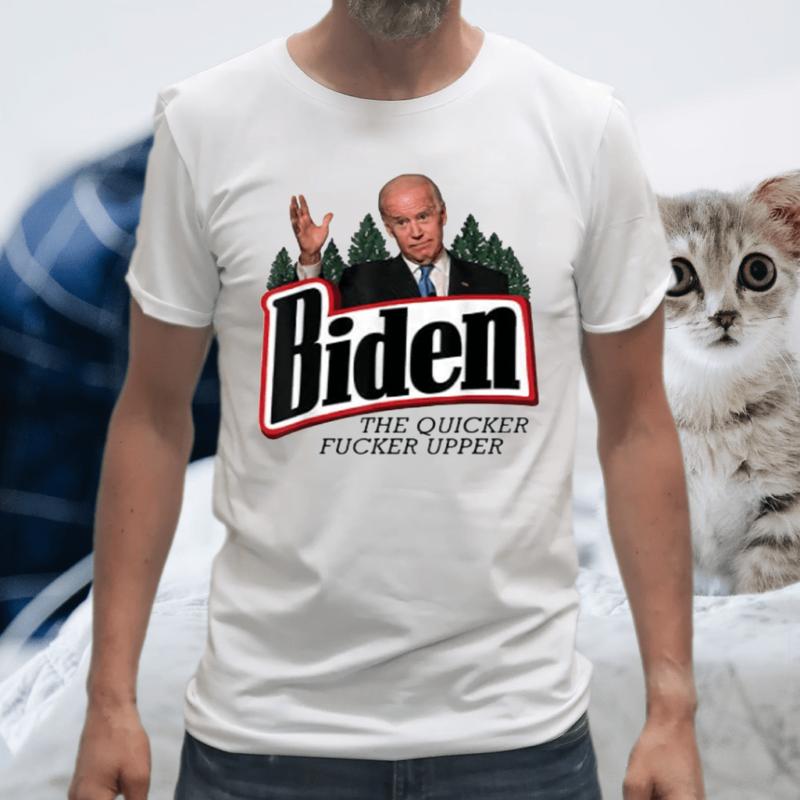 Biden The Quicker Fucker Upper T-Shirts