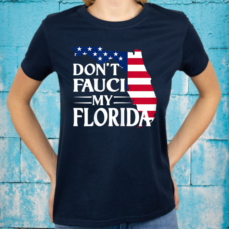 Don't Fauci My Florida 2024 For Patriotic Mom And Dad T-Shirt