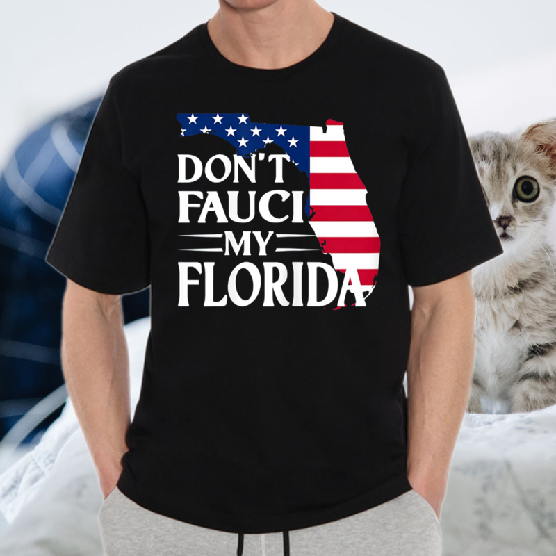 Don't Fauci My Florida 2024 For Patriotic Mom And Dad T-Shirts
