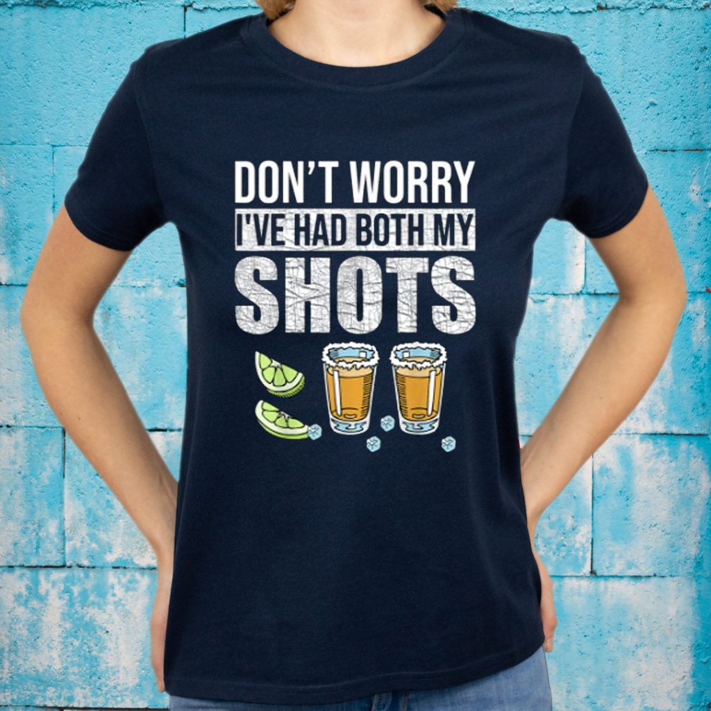 Don't worry I've had both my shots Funny Vaccination Tequila Shirt