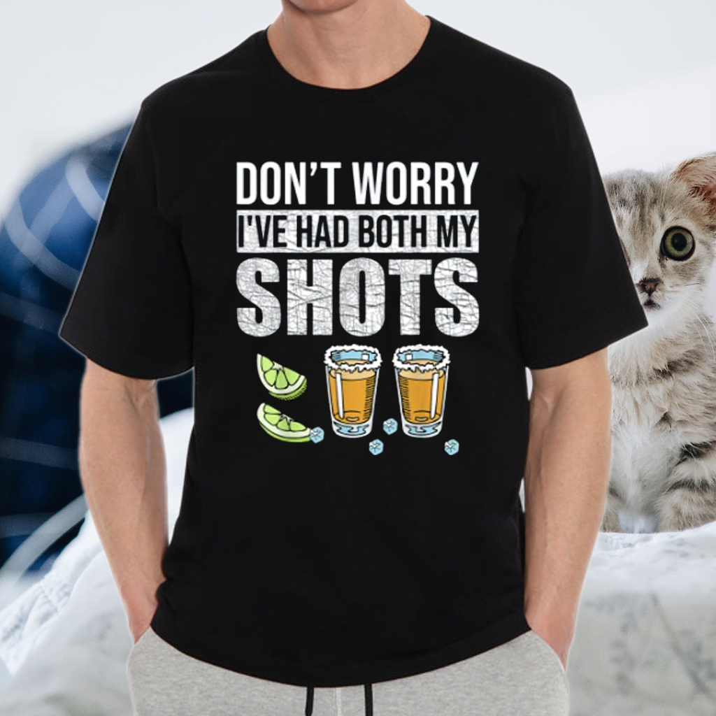 Don't worry I've had both my shots Funny Vaccination Tequila Shirts