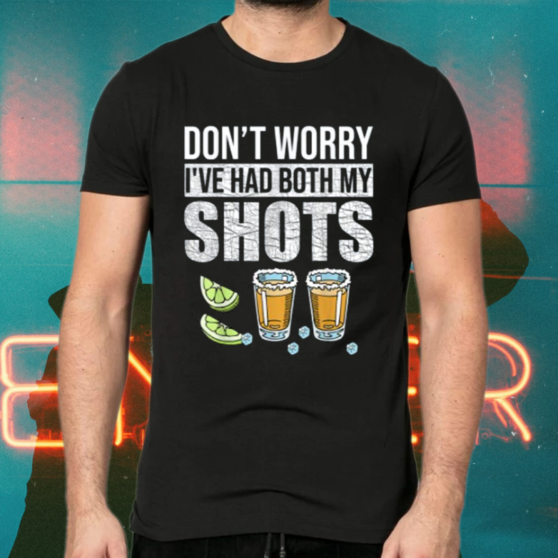 Don't worry I've had both my shots Funny Vaccination Tequila Tee-Shirt
