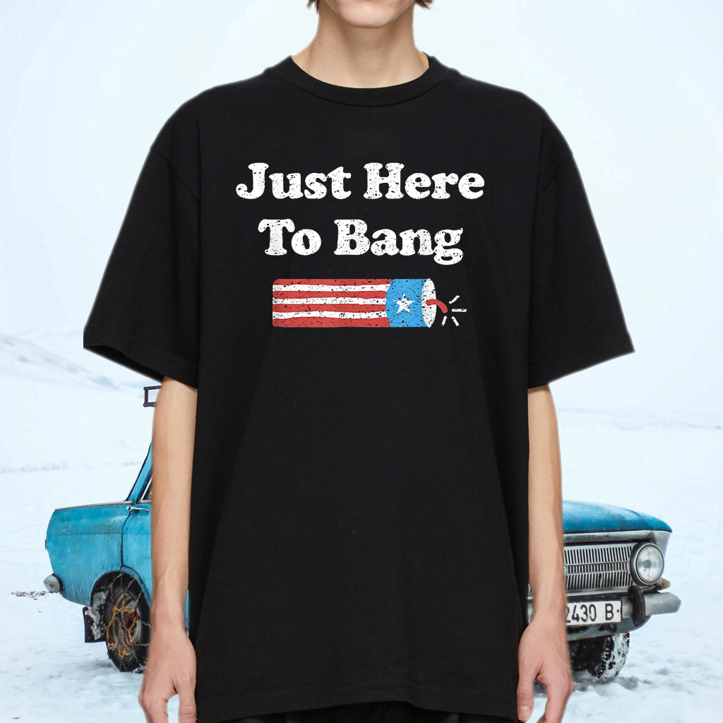 Fourth of July 4th of July I'm Just Here To Bang Shirt