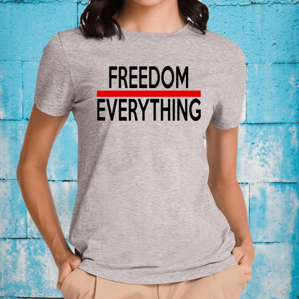 Freedom Everything TShirt