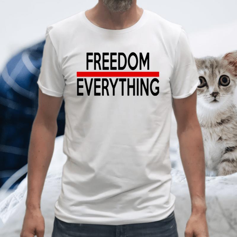 Freedom Everything TShirts