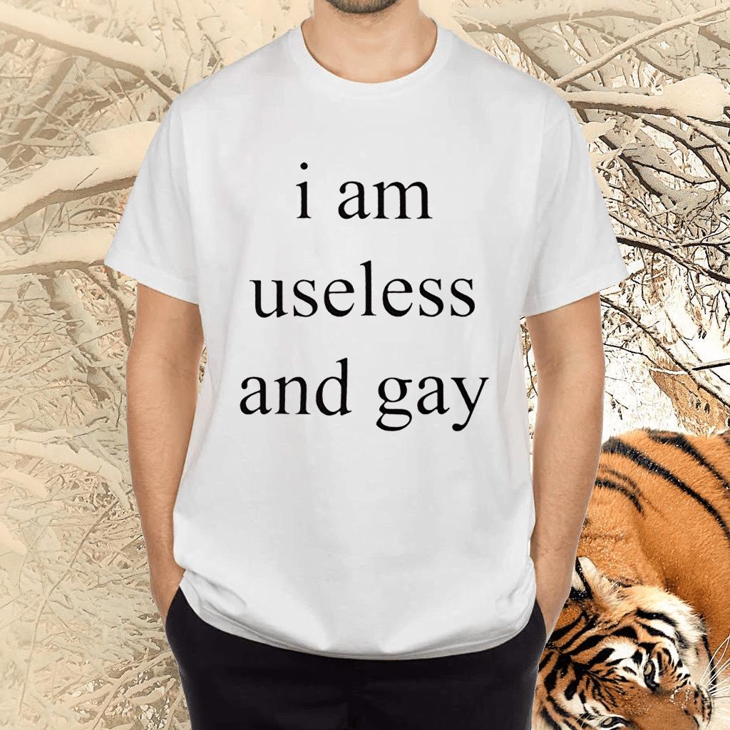 I Am Useless And Gay TShirts