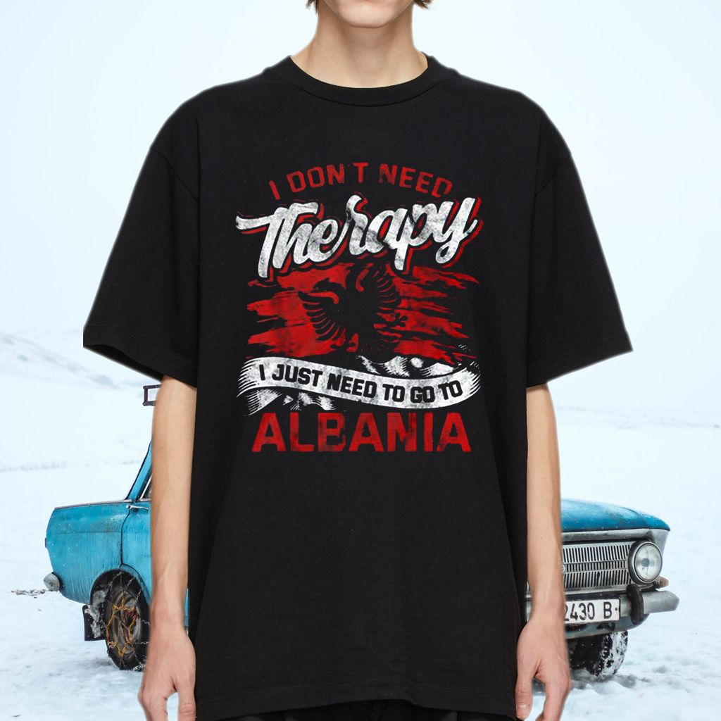 I Don't Need Therapy I Just Need To Go To Albania TeeShirt