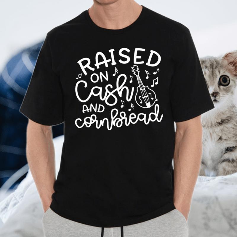 Raised On Cash And Cornbread Shirt