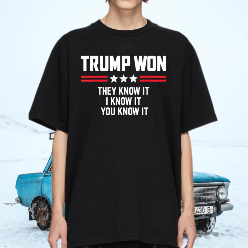 Trump Won They Know It I Know It You Know It T-Shirts