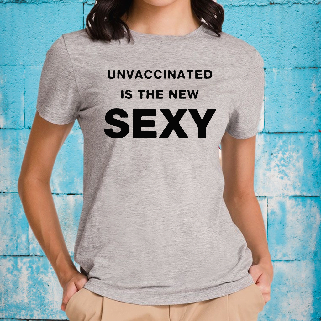 Unvaccinated Is The New Sexy T-Shirts