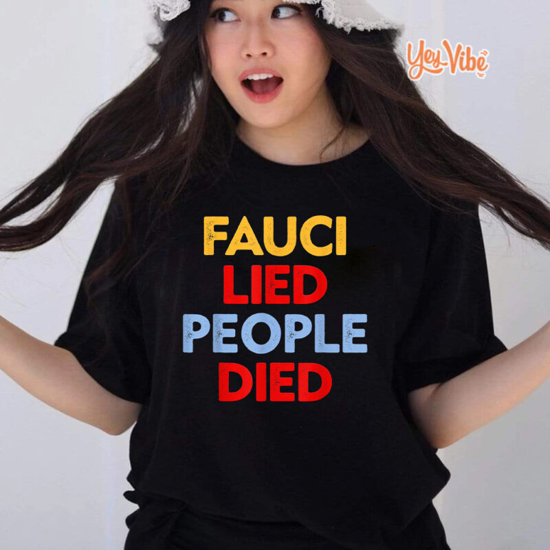 Fauci Lied People Died TShirt