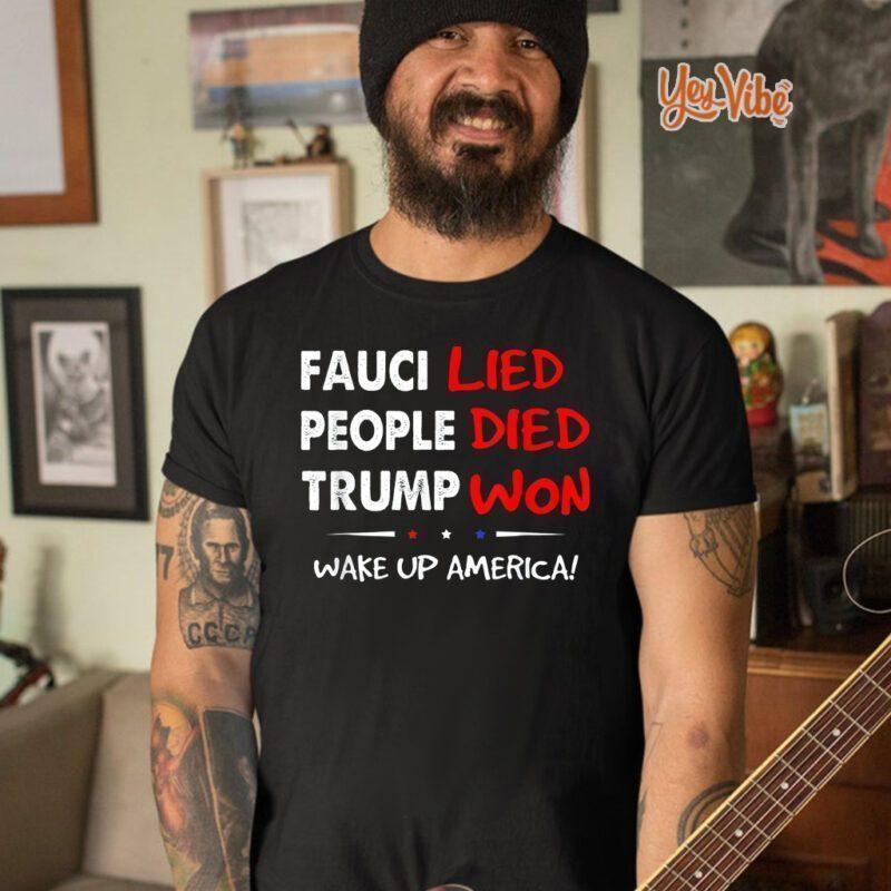 Fauci Lied People Died Trump Won Wake Up America Shirts