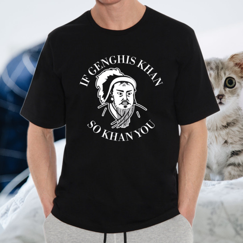 If Genghis Khan So Khan You TShirt