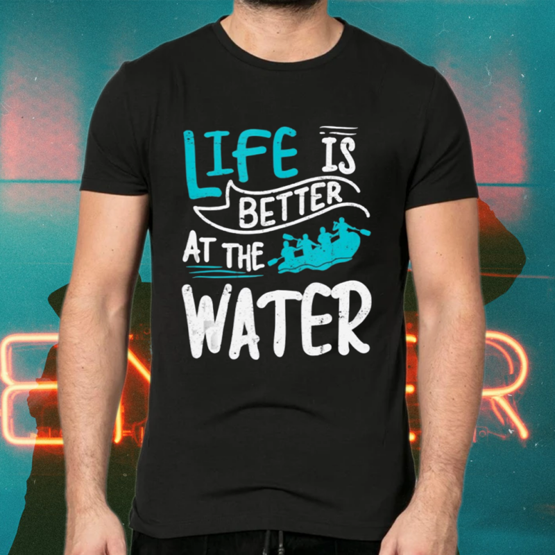 Life Is Better At The River Shirts