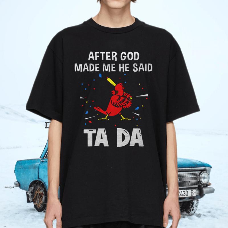 St Louis Cardinals Baseball After God Made Me He Said Tada Shirt