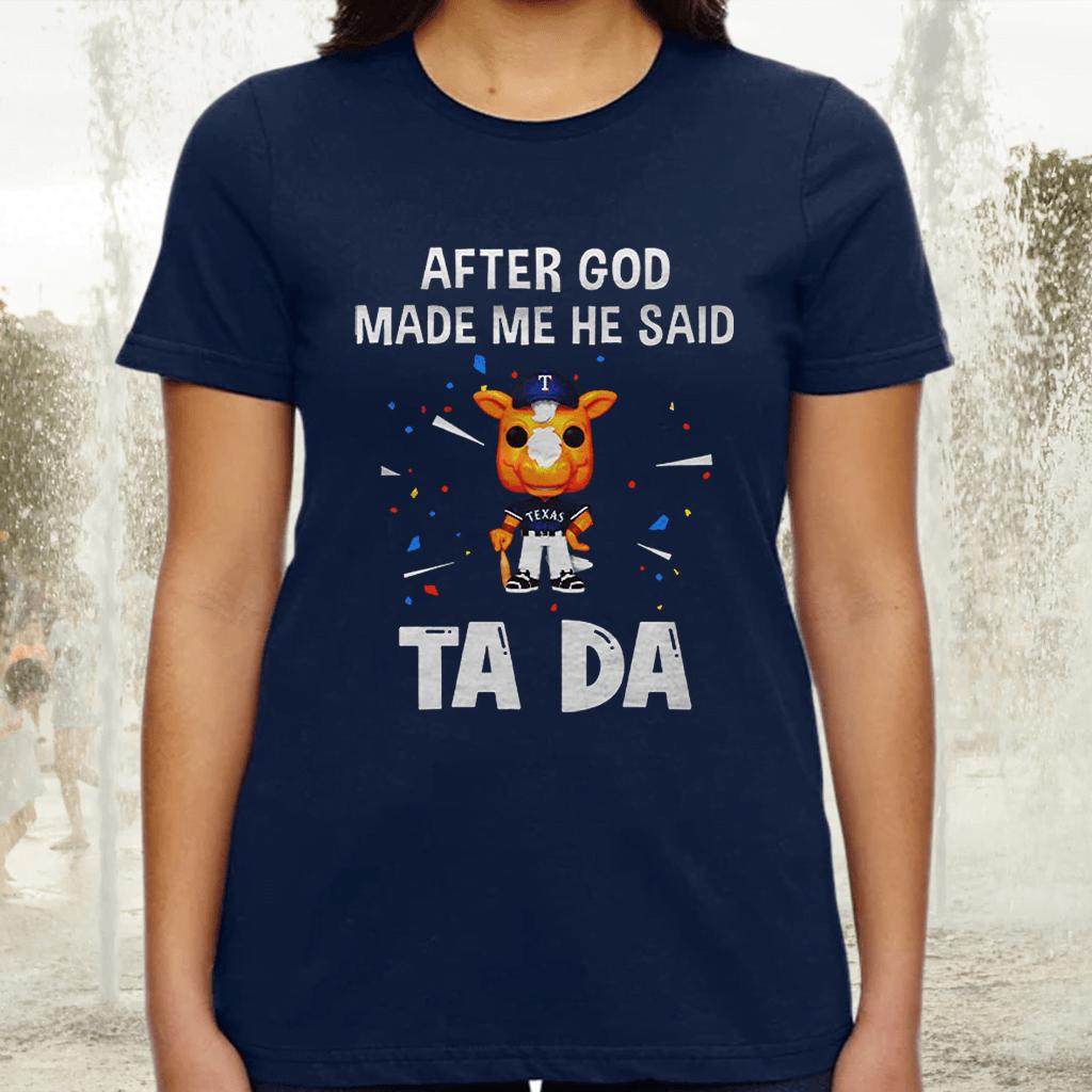 Texas Rangers Baseball After God Made Me He Said Tada Tee-Shirts