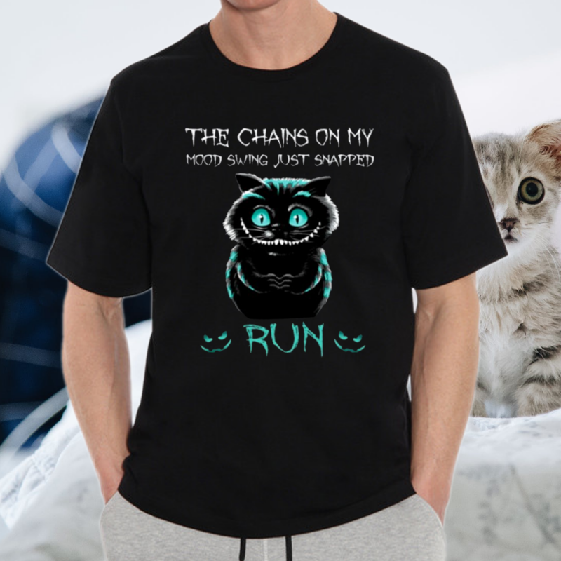 The Chains On My Mood Swing Just Snapped Run Cheshire Cat Lover Gift Shirt