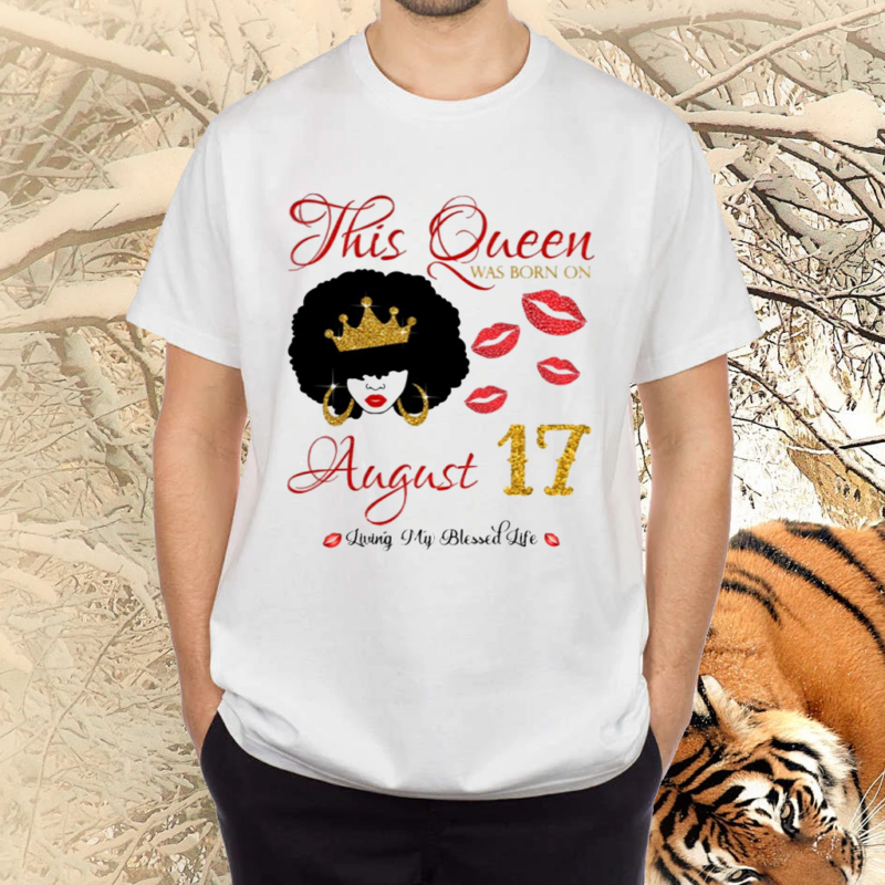 This Queen Was Born On August 17 Living My Blessed Life Shirts