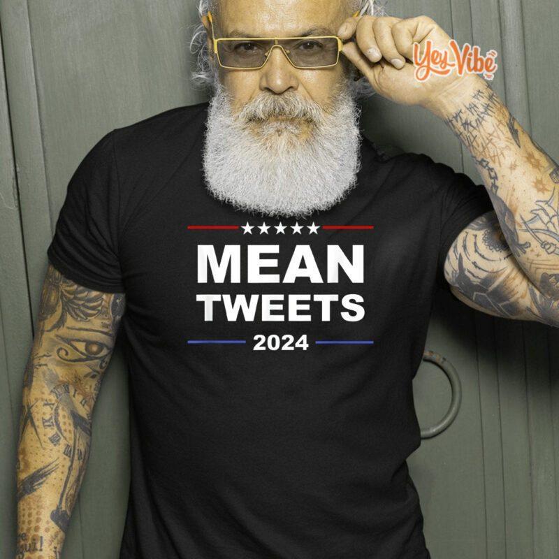 Trump 2024 Mean Tweets T Shirts