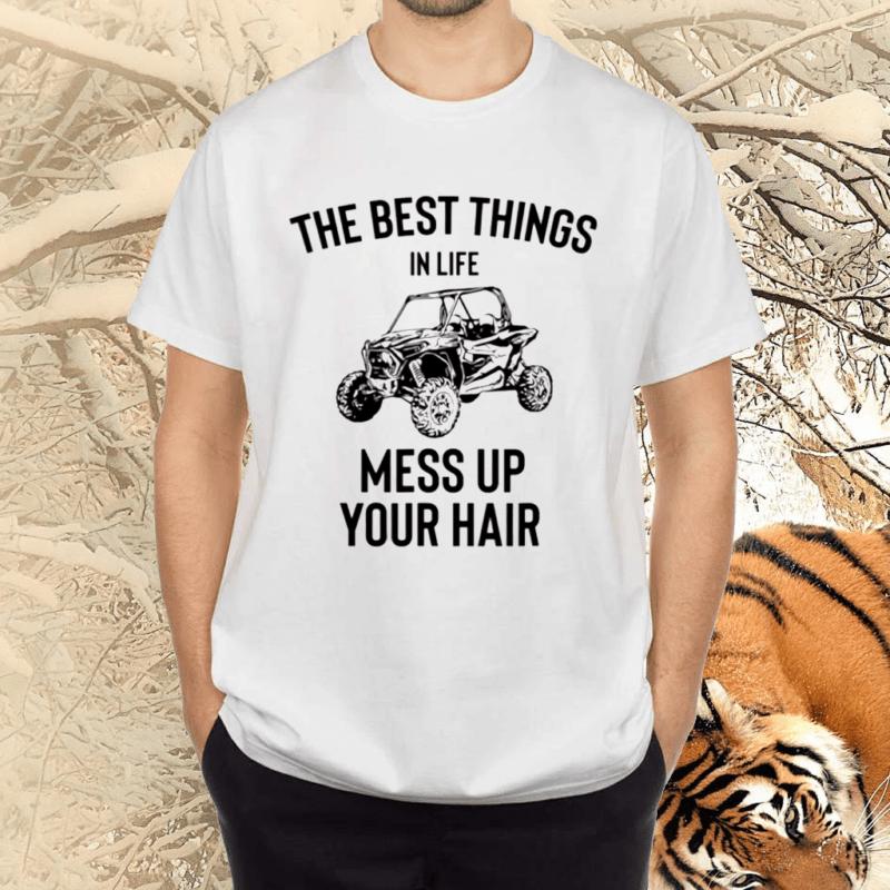 Utv Gift Best Things In Life Mess Up Your Hair Sxs Ssv Gift Tee Shirt