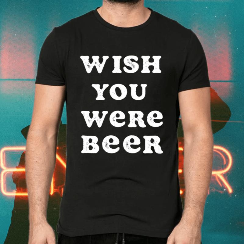 Wish You Were Beer International Beer Day Shirt
