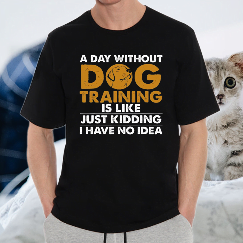 A Day Without Dog Training Shirt